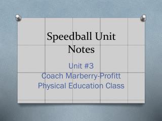 Speedball Unit Notes