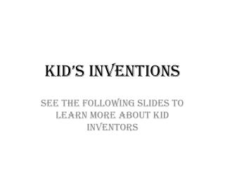 Kid's Inventions