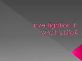 Investigation 1: What is Life?