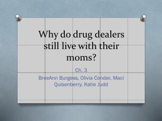 Why do drug dealers still live with their moms?
