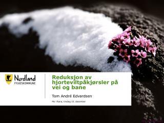Reduksjon av  hjorteviltpåkjørsler  på vei og bane Tom André Edvardsen