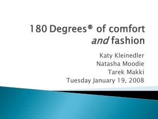 180 Degrees ® of comfort  and  fashion