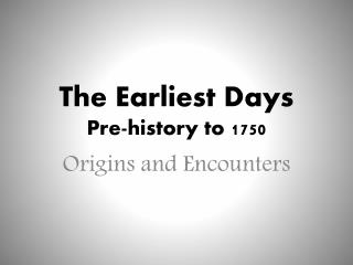 The Earliest Days Pre-history to 1750