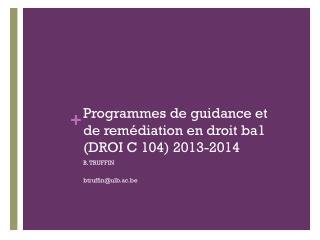 Programmes de guidance et de remédiation en droit ba1 (DROI C 104) 2013-2014