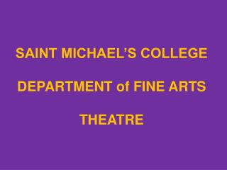SAINT MICHAEL'S COLLEGE DEPARTMENT of FINE ARTS THEATRE