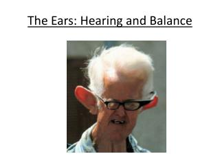 The Ears: Hearing and Balance