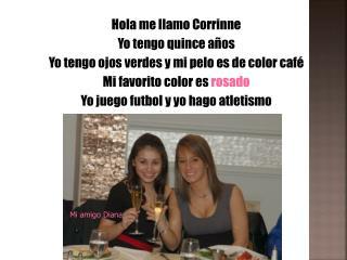 Hola me llamo Corrinne Yo tengo quince años Yo tengo ojos verdes y mi pelo es de color café