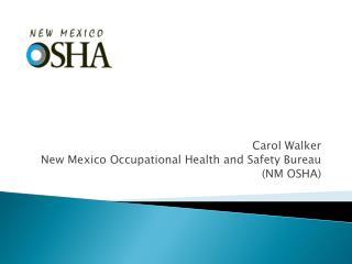 Carol Walker New Mexico Occupational Health and Safety Bureau  (NM OSHA)