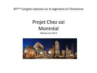 45 ème  Congrès national sur le logement et l'itinérance Projet Chez soi Montréal Ottawa-mai 2013