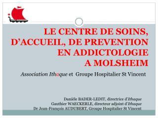 LE CENTRE DE SOINS,  D'ACCUEIL, DE PREVENTION EN ADDICTOLOGIE A MOLSHEIM