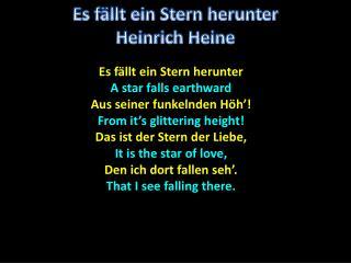 Es  fällt ein Stern herunter A star falls earthward Aus  seiner funkelnden Höh'!