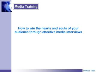 How  to win the hearts and souls  of  your audience through effective  media interviews