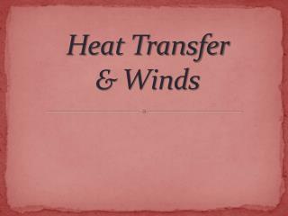 Heat Transfer & Winds