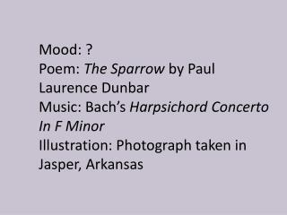 Mood:  ? Poem:  The Sparrow  by Paul Laurence Dunbar