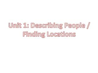 Unit 1: Describing People / Finding Locations