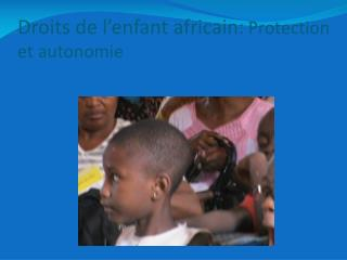 Droits de l�enfant africain: Protection et autonomie