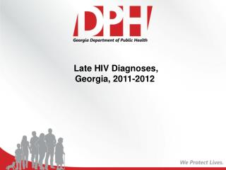 Late HIV  Diagnoses, Georgia,  2011-2012