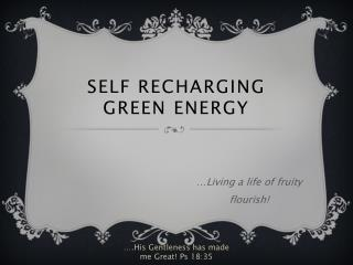 SELF RECHARGING GREEN ENERGY