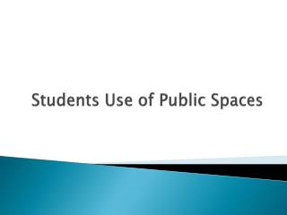 Students Use of Public Spaces