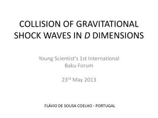 COLLISION OF GRAVITATIONAL SHOCK WAVES IN  D  DIMENSIONS