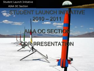 STUDENT LAUNCH INITIATIVE 2010 – 2011 AIAA OC SECTION CDR PRESENTATION \
