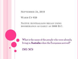 September 24, 2010 Warm-Up #20 Native Australians began using boomerangs as early  as  5000 B.C.