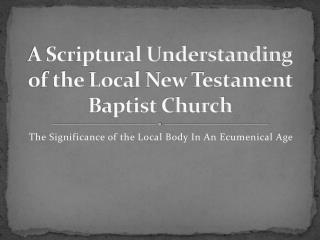 A Scriptural Understanding of  the Local New Testament Baptist Church