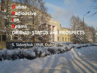 D ubna R adioacive I on B eams DRIBsIII :  STATUS and PROSPECTS S.  Sidorchuk  (JINR,  Dubna )