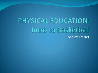 PHYSICAL EDUCATION: Intro to Basketball