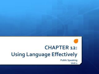 CHAPTER 12:  Using Language Effectively