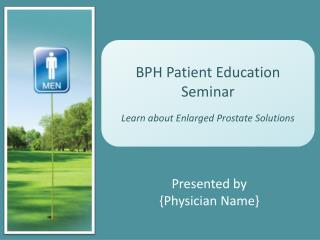 BPH Patient Education Seminar Learn about Enlarged Prostate Solutions