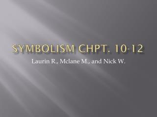 Symbolism Chpt. 10-12