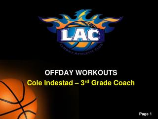 OFFDAY WORKOUTS Cole  Indestad  – 3 rd  Grade Coach