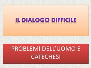 Il DIALOGO DIFFICILE