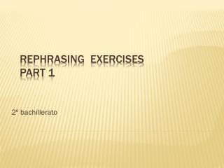 Rephrasing exercises Part  1