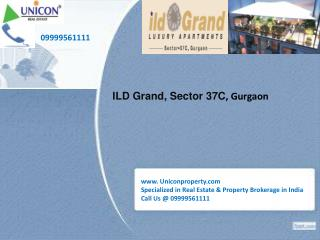 ILD GRAND Gurgaon  - Contact Unicon @ 09999561111 for ILD Gr