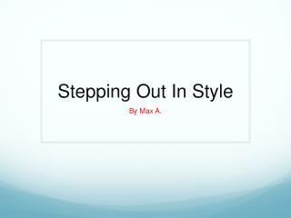 Stepping  O ut  I n Style