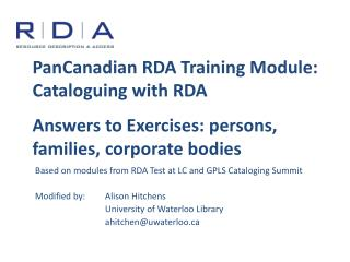 Based on modules from RDA Test at LC and  GPLS  Cataloging Summit Modified by:Alison Hitchens