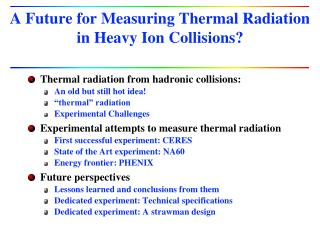 A Future for Measuring  Thermal Radiation  in Heavy Ion  Collisions?