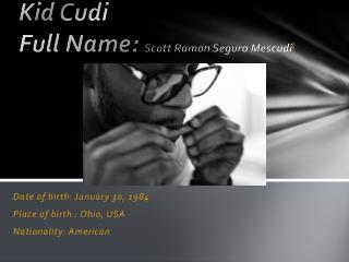 Kid  Cudi Full Name:  Scott Ramon  Seguro Mescudi [