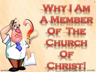 Why I Am A Member Of  The Church Of Christ!
