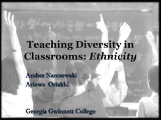 Teaching Diversity in Classrooms:  Ethnicity