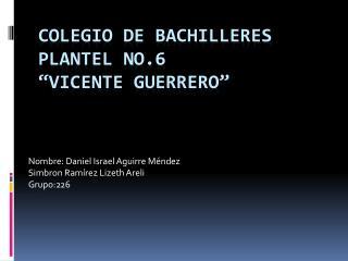 """Colegio de Bachilleres plantel no.6 """"Vicente Guerrero"""""""