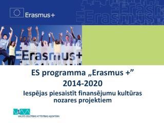 """ES programma """"Erasmus +""""  2014-2020 Iespējas piesaistīt finansējumu kultūras nozares projektiem"""