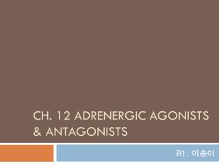 Ch. 12 Adrenergic agonists & antagonists