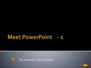 Meet PowerPoint    - 1