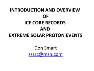 INTRODUCTION AND OVERVIEW  OF ICE CORE RECORDS  AND  EXTREME  SOLAR  PROTON EVENTS Don Smart