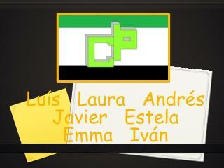 Luís   Laura   Andrés   Javier   Estela   Emma   Iván