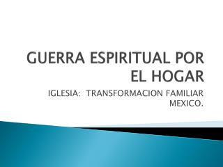 GUERRA ESPIRITUAL POR EL HOGAR