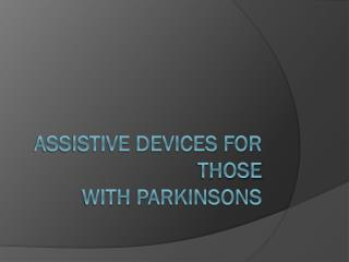Assistive Devices for Those with  Parkinsons